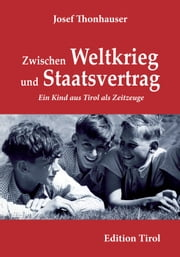 Zwischen Weltkrieg und Staatsvertrag - Ein Kind aus Tirol als Zeitzeuge ebook by Kobo.Web.Store.Products.Fields.ContributorFieldViewModel