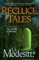 Recluce Tales - Stories from the World of Recluce ebook by L. E. Modesitt Jr.