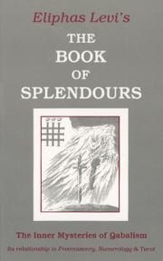 The Book of Splendours: The Inner Mysteries of Qabalism ebook by Levi, Eliphas