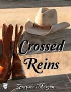 Crossed Reins ebook by Graysen Morgen