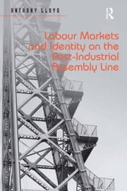 Labour Markets and Identity on the Post-Industrial Assembly Line ebook by Anthony Lloyd