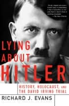 Lying About Hitler ebook by Richard Evans