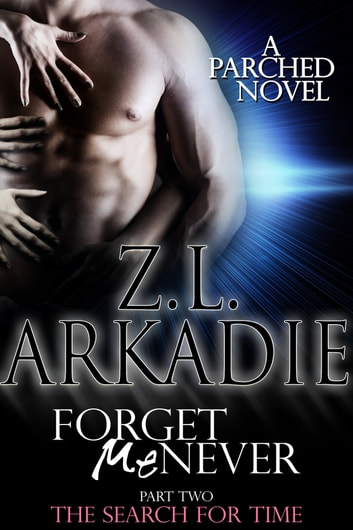 Forget Me Never (Pt. 2): The Search For Time ebook by Z.L. Arkadie