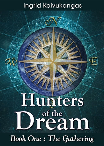 Hunters of the Dream, Book One - The Gathering ebook by Ingrid Koivukangas