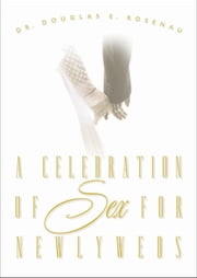 A Celebration of Sex for Newlyweds ebook by Douglas Rosenau