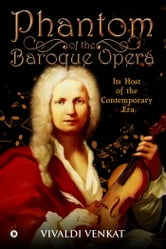 Phantom of the Baroque Opera - Its Host of the Contemporary Era ebook by Vivaldi Venkat