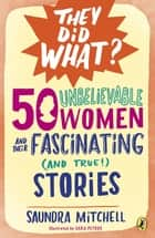 50 Unbelievable Women and Their Fascinating (and True!) Stories ebook by Saundra Mitchell