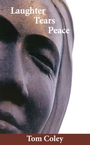 Laughter Tears Peace ebook by Tom Coley