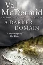 A Darker Domain (Detective Karen Pirie, Book 2) ebook by Val McDermid