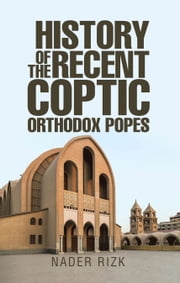 History of the Recent Coptic Orthodox Popes ebook by Nader Rizk