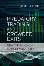 Predatory Trading and Crowded Exits - New thinking on market volatility ebook by James Clunie