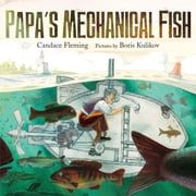 Papa's Mechanical Fish ebook by Candace Fleming,Boris Kulikov