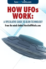 How UFOs Work: A Speculative Guide to Alien Technology ebook by HowStuffWorks.com