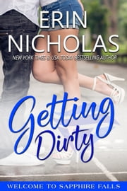 Getting Dirty - Welcome to Sapphire Falls ebook by Erin Nicholas