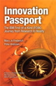 Innovation Passport - The IBM First-of-a-Kind (FOAK) Journey From Research to Reality ebook by Mary Jo Frederich,Peter Andrews