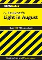 CliffsNotes on Faulkner's Light In August ebook by James L Roberts