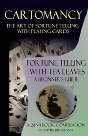Cartomancy - The Art of Fortune Telling with Playing Cards and: Fortune Telling with Tea Leaves - A Beginner's Guide - 2-in-1 Book Compilation ebook by Sophia Buckland