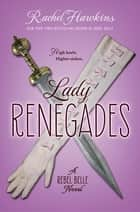 Lady Renegades - a Rebel Belle Novel ebook by Rachel Hawkins