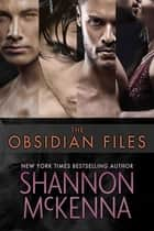 The Obsidian Files Collection - A 4 Book Box Set ebook by Shannon McKenna