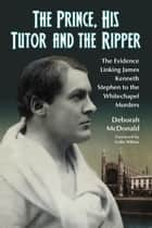 The Prince, His Tutor and the Ripper ebook by Deborah McDonald