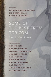 Some of the Best from Tor.com: 2012 Edition - A Tor.Com Original ebook by Patrick Nielsen Hayden, Liz Gorinsky, David G. Hartwell,...