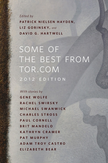 Some of the Best from Tor.com: 2012 Edition - A Tor.Com Original ebook by Elizabeth Bear,Paul Cornell,Kathryn Cramer,Brit Mandelo,Pat Murphy,Charles Stross,Michael Swanwick,Rachel Swirsky,Gene Wolfe,Adam-Troy Castro