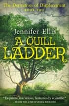 A Quill Ladder - Derivatives of Displacement, #2 ebook by Jennifer Ellis