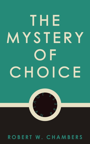 The Mystery of Choice ebook by Robert W. Chambers