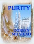 Purity: A Pair of Historical Romances ebook by Doreen Milstead