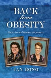 Back from Obesity: My 252-pound Weight-loss Journey ebook by Jan Bono