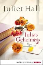 Julias Geheimnis - Roman ebook by Juliet Hall, Barbara Röhl