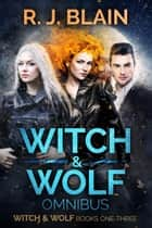 Witch & Wolf - Witch & Wolf ebook by RJ Blain