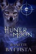 Hunter Moon (Volume 4 of the Moon Series) ebook by Jeanette Battista