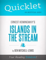 Quicklet on Ernest Hemingway's Islands in the Stream (CliffNotes-like Summary, Analysis, and Review) ebook by Ben  Mitchell Lewis