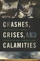 Crashes, Crises, and Calamities - How We Can Use Science to Read the Early-Warning Signs ebook by Len Fisher