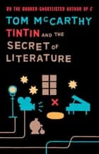 Tintin And The Secret Of Literature ebook by Tom McCarthy