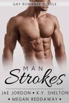 Man Strokes ebook by Megan Reddaway, Jae Jordon, K.Y. Shelton