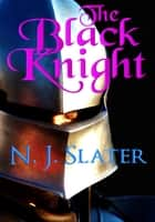 The Black Knight ebook by N.J. Slater