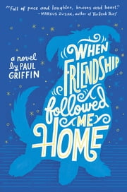 When Friendship Followed Me Home ebook by Paul Griffin