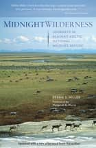 Midnight Wilderness - Journeys in Alaska's Arctic National Wildlife Refuge ebook by Debbie Miller