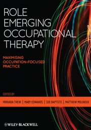 Role Emerging Occupational Therapy - Maximising Occupation-Focused Practice ebook by Miranda Thew, Mary Edwards, Sue Baptiste,...