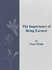 The Importance of Being Earnest ebook by Oscar Wilde,Oscar Wilde,Oscar Wilde,Oscar Wilde