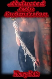 Abducted Into Submission ebook by Honey Potts