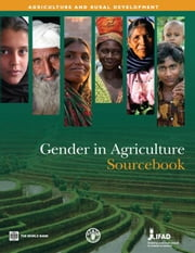Gender In Agriculture Sourcebook ebook by World Bank; Food and Agriculture Organization; International Fund for Agricultural Development