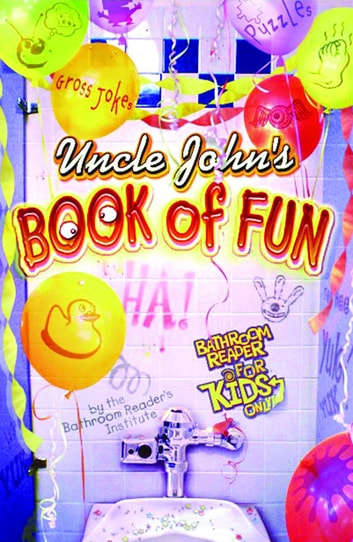 Uncle John's Book of Fun Bathroom Reader for Kids Only! ebook by Bathroom Readers' Institute