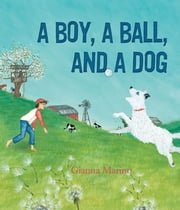 A Boy, a Ball, and a Dog ebook by Gianna Marino