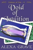 Void of Intuition (Fortunes of Fate, 4) ebook by Alexa Grave