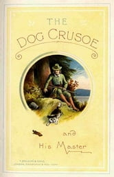 The Dog Crusoe and His Master ebook by R. M. Ballantyne