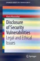 Disclosure of Security Vulnerabilities ebook by Alana Maurushat