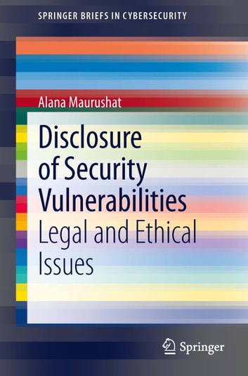 Disclosure of Security Vulnerabilities - Legal and Ethical Issues ebook by Alana Maurushat